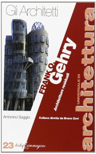 Frank O. Gehry. Architetture residuali