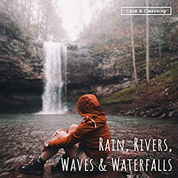 Calm and Cleansing Rain, Rivers, Waves and Waterfalls