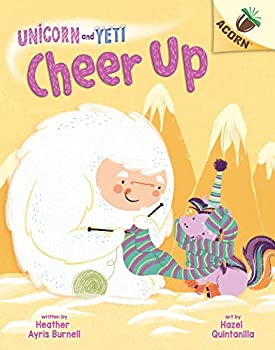 Cheer Up  An Acorn Book  Unicorn and Yeti #4   Library Edition   4