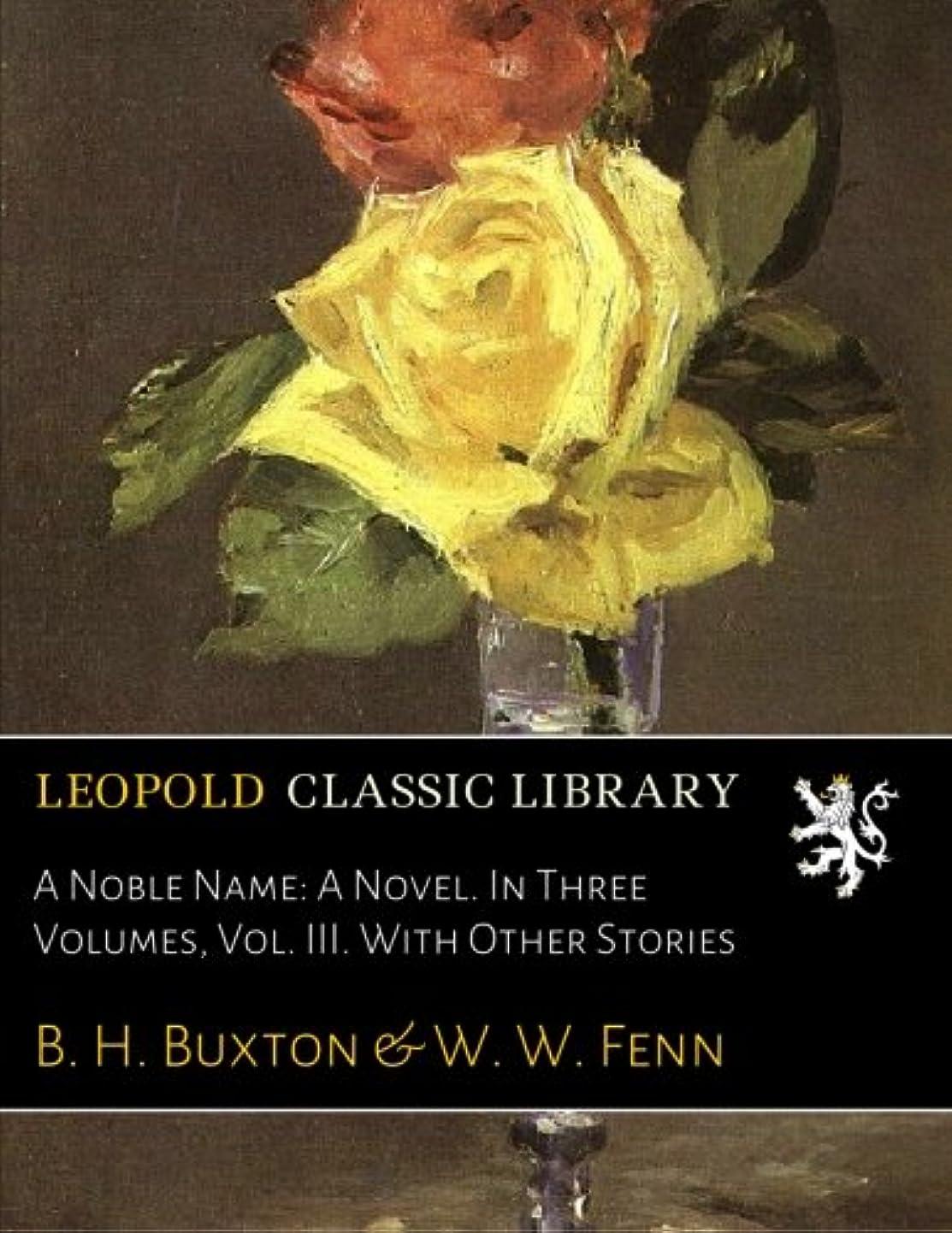症候群どこ良心的A Noble Name: A Novel. In Three Volumes, Vol. III. With Other Stories