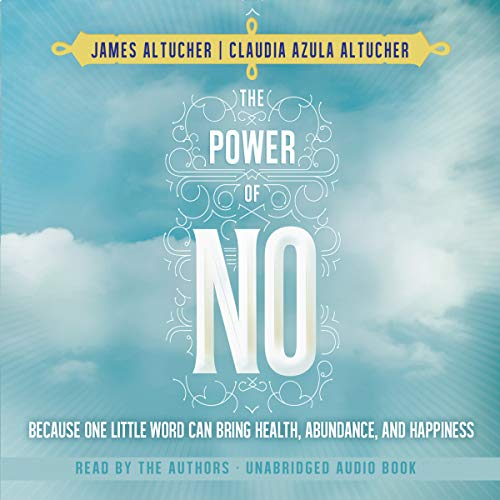The Power of No     Because One Little Word Can Bring Health, Abundance, and Happiness              By:                                                                                                                                 James Altucher,                                                                                        Claudia Azula Altucher                               Narrated by:                                                                                                                                 James Altucher,                                                                                        Claudia Azula Altucher                      Length: 4 hrs and 54 mins     551 ratings     Overall 3.8