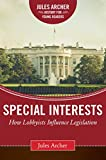 Image of Special Interests: How Lobbyists Influence Legislation (Jules Archer History for Young Readers)