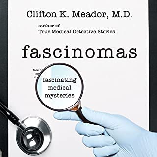 Fascinomas      Fascinating Medical Mysteries              By:                                                                                                                                 Clifton K. Meador M.D.                               Narrated by:                                                                                                                                 James H Kiser                      Length: 3 hrs and 11 mins     2 ratings     Overall 3.5