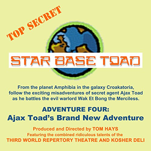 Star Base Toad - Adventure 4     Ajax Toad's Brand New Adventure              By:                                                                                                                                 Tom Hays,                                                                                        Michael Gaddis,                                                                                        John Adkins                               Narrated by:                                                                                                                                 Michael Gaddis,                                                                                        Mark Wagstaff,                                                                                        Terry McGrew,                   and others                 Length: 54 mins     Not rated yet     Overall 0.0