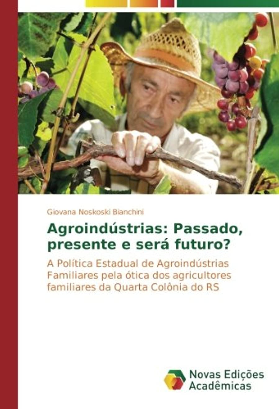 戸惑う前進不均一Agroindústrias: Passado, presente e será futuro?: A Política Estadual de Agroindústrias Familiares pela ótica dos agricultores familiares da Quarta Col?nia do RS