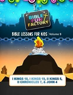 Bible Lessons for Kids: Elijah, Solomon, & Elisha: 1 Kings 18, 1 Kings 19, 2 Kings 5, 2 Chronicles 7, and John 4