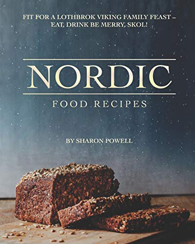 Nordic Food Recipes: Fit for a Lothbrok Viking Family Feast - Eat, Drink Be Merry, Skol!