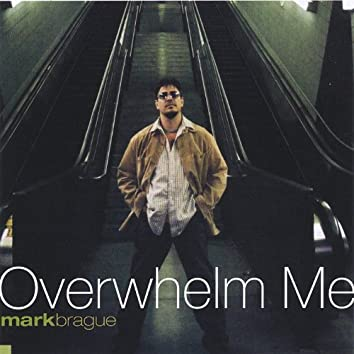 Overwhelm Me
