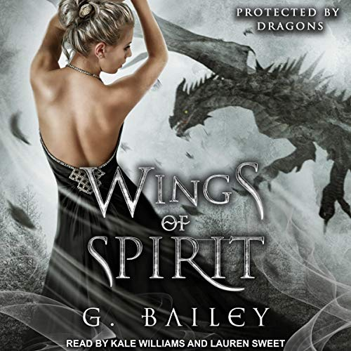 Wings of Spirit     Protected by Dragons Series, Book 3              By:                                                                                                                                 G. Bailey                               Narrated by:                                                                                                                                 Lauren Sweet,                                                                                        Kale Williams                      Length: 5 hrs and 20 mins     Not rated yet     Overall 0.0