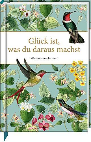 Glück ist, was du daraus machst: Weisheitsgeschichten (Edizione)