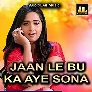 Jaan Le Bu Ka Aye Sona