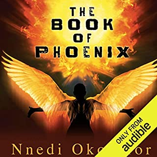 The Book of Phoenix                   By:                                                                                                                                 Nnedi Okorafor                               Narrated by:                                                                                                                                 Robin Miles                      Length: 8 hrs and 50 mins     404 ratings     Overall 4.4