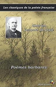 Les classiques de la poésie française - Charles Leconte de Lisle : Poèmes barbares par Charles-Marie Leconte de Lisle