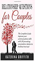 Relationship Question for Couples: The Complete Guide: Improve your communication skills with 235 provoking conversation starters to building trust and emotional intimacy