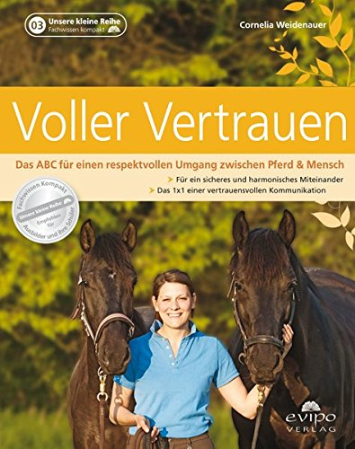 Voller Vertrauen: Das ABC für einen respektvollen Umgang zwischen Pferd & Mensch
