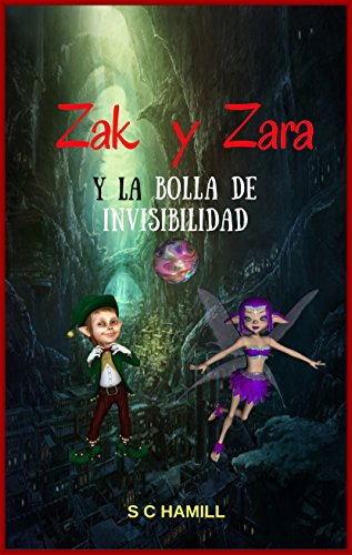 ZAK y ZARA  Y de la  BOLA de INVISIBILIDAD (SPANISH VERSION): Libros de lectura ideales antes de dormir 3-6