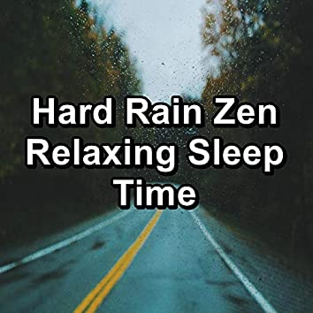 Hard Rain Zen Relaxing Sleep Time
