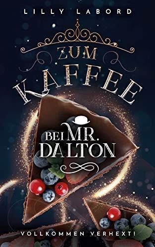 Zum Kaffee bei Mr. Dalton: Vollkommen verhext! (Die Asperischen Magier 3)