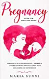 PREGNANCY GUIDE FOR FIRST TIME MOMS: The Complete Guide Pregnancy, Childbirth, and the Newborn, What to Expect With Childbirth and Motherhood baby dopplers May, 2021