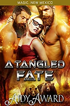 A Tangled Fate: A Bear-Shifter and Curvy Girl Ménage (Magic, New Mexico/Fated For Curves Book 2) by [Aidy Award, S.E. Smith]