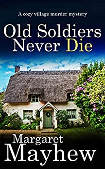 OLD SOLDIERS NEVER DIE a cozy murder mystery (Village Mysteries Book 1) by [MARGARET MAYHEW]