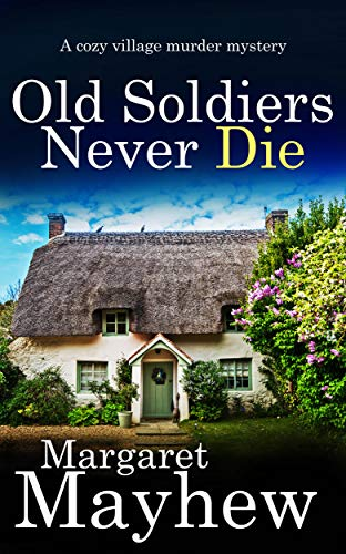 OLD SOLDIERS NEVER DIE a cozy murder mystery (Village Mysteries Book 1)
