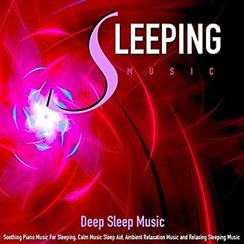 Deep Sleep Music: Soothing Piano Music for Sleeping, Calm Music Sleep Aid, Ambient Relaxation Music and Relaxing Sleeping Music