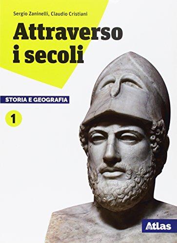 Attraverso i secoli. Storia e geografia. Per le Scuole superiori. Con ebook. Con espansione online (Vol. 1)