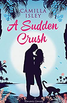 A Sudden Crush: An Enemies to Lovers Romantic Comedy by [Camilla Isley]