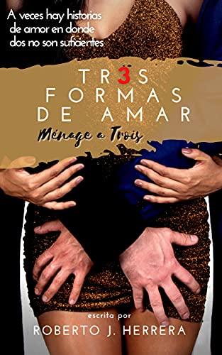 MENAGE A TROIS  TRES FORMAS DE AMAR: Un triangulo amoroso PDF EPUB Gratis descargar completo