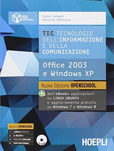 TIC. Tecnologie dell'informazione e della comunicazione. Office 2003 e Windows XP. Per le Scuole superiori. Con e-book. Con espansione online
