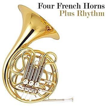 Four French Horns Plus Rhythm