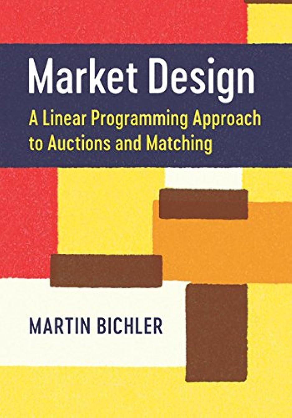 打撃用量満足させるMarket Design: A Linear Programming Approach to Auctions and Matching (English Edition)