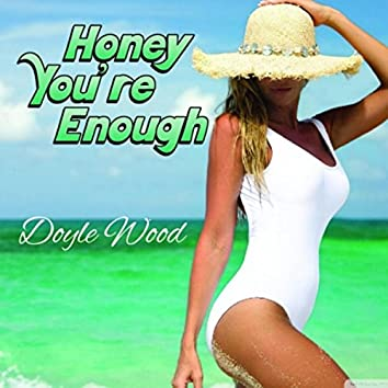 Honey You're Enough