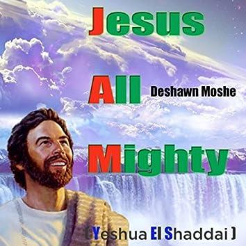 Jesus All Mighty (Yeshua El Shaddai)