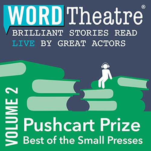 WordTheatre: Pushcart Prize: Best of the Small Presses, Volume 2                   By:                                                                                                                                 Brian Doyle,                                                                                        Marvin Cohen,                                                                                        Philip Dacey,                   and others                          Narrated by:                                                                                                                                 Linus Roache,                                                                                        Brian Cox,                                                                                        Janel Moloney,                   and others                 Length: 2 hrs and 5 mins     Not rated yet     Overall 0.0