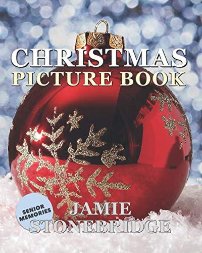 Christmas Picture Book: Calming book of photographs specially created for Seniors with Dementia, Alzheimer's, a Stroke or people who enjoy relaxing, positive images with captions (Senior Memories)