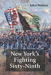 New York\'s Fighting Sixty-Ninth: A Regimental History of Service in the Civil War\'s Irish Brigade and the Great War\'s Rainbow Division
