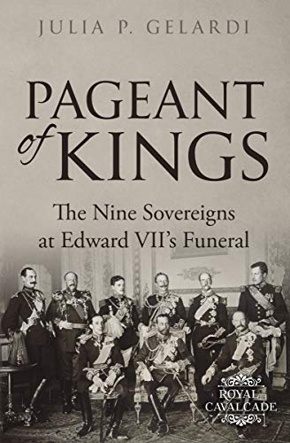 Pageant of Kings: The Nine Sovereigns at Edward VII's Funeral (Royal Cavalcade Book 3)
