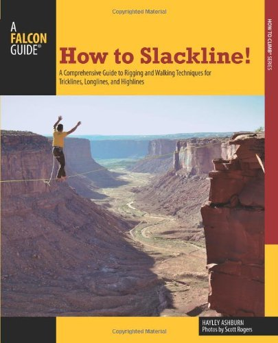 How to Slackline!: A Comprehensive Guide to Rigging and Walking Techniques for Tricklines, Longlines, and Highlines (How To Climb Series) (English Edition)