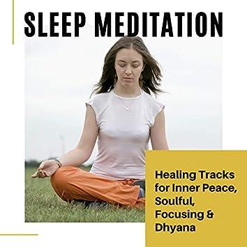 Sleep Meditation - Healing Tracks For Inner Peace, Soulful, Focusing & Dhyana
