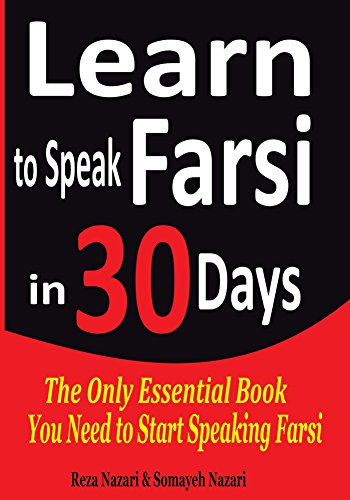 Learn to Speak Farsi in 30 Days: The Only Essential Book You Need to Start Speaking Farsi (English Edition)