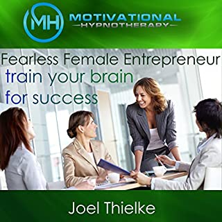 Fearless Female Entrepreneur, Train Your Brain for Success with Self-Hypnosis, Meditation and Affirmations audiobook cover art