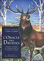 L'Oracle des Druides - Comment s'inspirer des animaux sacrés de la tradition celtique de Bill Worthington