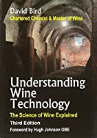 Understanding Wine Technology: The Science of Wine Explained by David Frederick John Bird(2010-09-01)