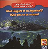 What Happens at an Aquarium?/ Que Pasa En Un Acuario? (Where People Work/ Donde Trabaja La Gente?)