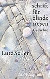 schrift für blinde riesen: Gedichte von Lutz Seiler
