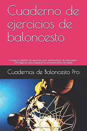 Cuaderno de ejercicios de baloncesto: Cuaderno plantilla de ejercicios para entrenadores de baloncesto | 139 páginas para preparar tus entrenamientos de basket (Cuadernos de baloncesto)