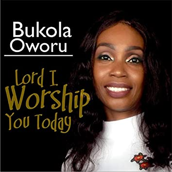 Lord I Worship You Today