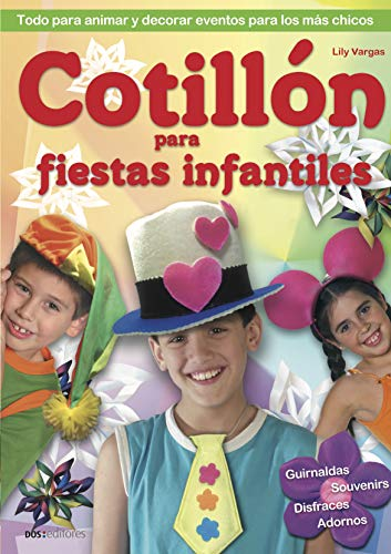 COTILLÓN PARA FIESTAS INFANTILES: todo para animar y decorar eventos para los más chicos (DECORACION, MANUALIDADES Y SOUVENIRS - TECNICAS VARIADAS, FACILES Y LINDAS. nº 2)